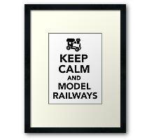Keep calm and model railways  Framed Print