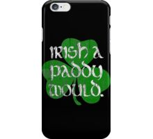 Irish A Paddy Would.  iPhone Case/Skin