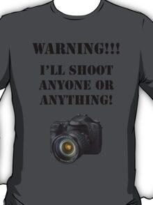 Warning!!! I'll shoot anyone or anything! T-Shirt