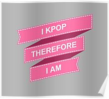 I KPOP THEREFORE I AM - GREY Poster