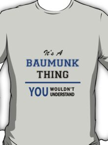 It's a BAUMUNK thing, you wouldn't understand !! T-Shirt