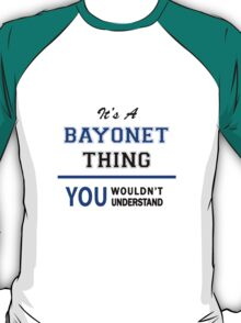 It's a BAYONET thing, you wouldn't understand !! T-Shirt