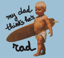 My dad thinks he's rad - Baby surfer Kids Clothes