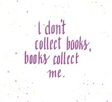 I don't collect books... by Fenja Van Em
