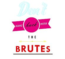 Don't Hang Back With the Brutes! by battlecas