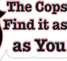 The Cops Never Find it As Funny as You Do... Sticker