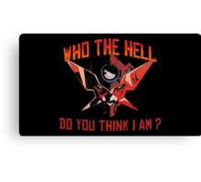 Who the hell do you think I am ? Canvas Print