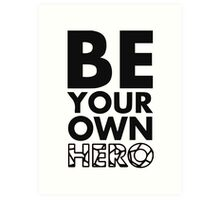 GOWOMAN SLOGAN TEES | Be Your Own Hero (Black and White) Art Print
