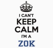 I cant keep calm Im a ZOK by icanting