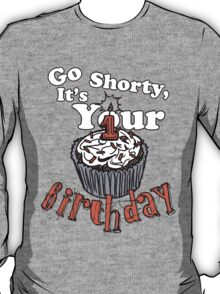 GO SHORTY IT'S YOUR BIRTHDAY! T-Shirt