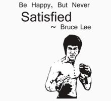 Bruce Lee - Be Happy, But Never Satisfied by coldpizza925