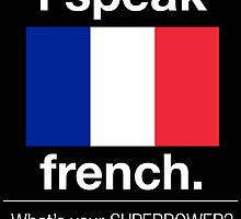 I SPEAK FRENCH. WHAT'S YOUR SUPERPOWER? by BADASSTEES