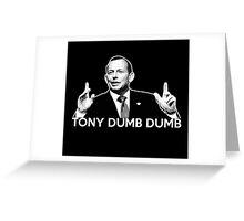 Tony Dumb Dumb - Tony Abbott Greeting Card