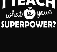 I TEACH WHAT IS YOUR SUPERPOWER? by BADASSTEES