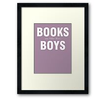 Books are better than boys Framed Print