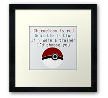 I choose you~ Framed Print