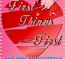 First Things First Valentines  by Lotacats