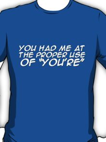 """You had me at the proper use of """"You're"""" T-Shirt"""