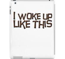 I woke up like this iPad Case/Skin