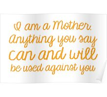I am a mother, Anything you say can and will be used against you Poster