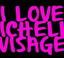 I Love Michelle Visage by Snockard