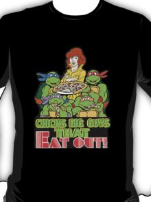 Chicks Dig Guys That Eat Out T-Shirt