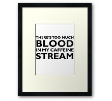 There's too much blood in my caffeine stream… Framed Print