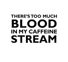 There's too much blood in my caffeine stream… Photographic Print