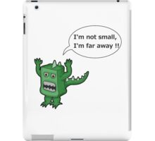 I AM NOT SMALL ! iPad Case/Skin