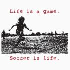 Soccer is Life. by Leanne  Thomas