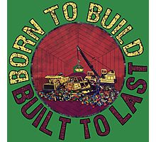 Born to Build (green) Photographic Print