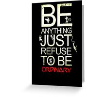 Be anything just don't be ordinary  Greeting Card