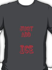 just add ice T-Shirt