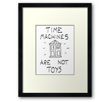 Time machines are not toys Framed Print