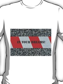 Red warning tape - In your dreams! T-Shirt