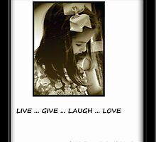 Live, Give, Laugh, Love by kimbeaux1969