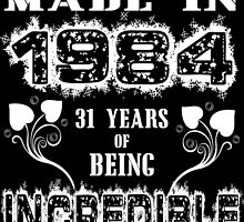 Made in 1984.... 31 Years of being Incredible by fancytees