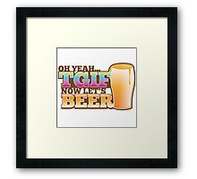 TGIF now lets BEER! Thank goodness  it's Friday! Framed Print