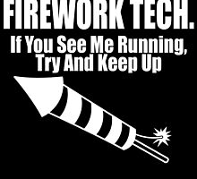 firework tech if you see me running try and keep up by teeshoppy