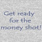 Get ready for the money shot! by kissuquick