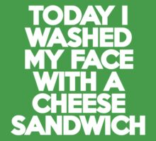 Today I washed my face with a cheese sandwich by onebaretree