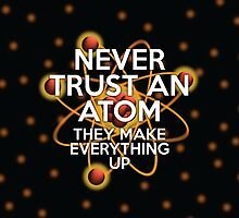 NEVER TRUST AN ATOM by theimagezone