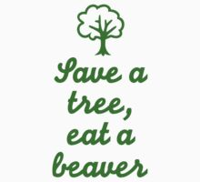 Save a tree eat a beaver by Designzz