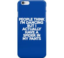 People think I'm dancing but I actually have a spider in my pants iPhone Case/Skin