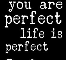 i am perfect you are perfect white text  by HappyArtSpirit
