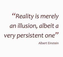 Reality is merely an illusion... (Amazing Sayings) Kids Clothes