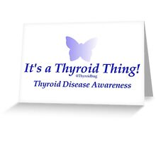 It's a Thyroid Thing! Greeting Card