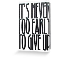 It's never too early to give up Greeting Card