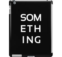 SOMETHING white iPad Case/Skin