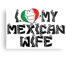 i love my mexican wife Metal Print